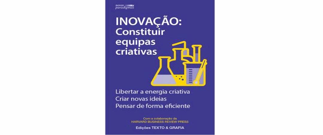 A Ler: Inovação - Constituir equipas criativas
